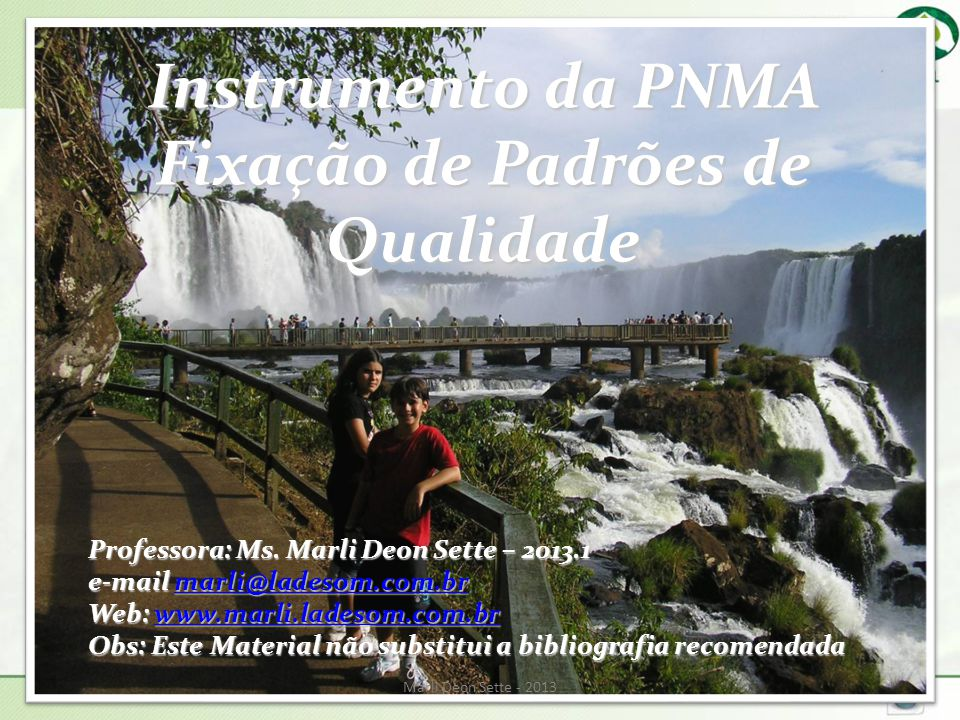 Instrumento da PNMA Fixação de Padrões de Qualidade Professora: Ms. Marli Deon Sette – 2013.1 e-mail marli@ladesom.com.br marli@ladesom.com.br Web: ww