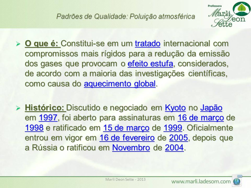 Marli Deon Sette - 2013 Padrões de Qualidade: Poluição atmosférica  O que é: Constitui-se em um tratado internacional com compromissos mais rígidos p
