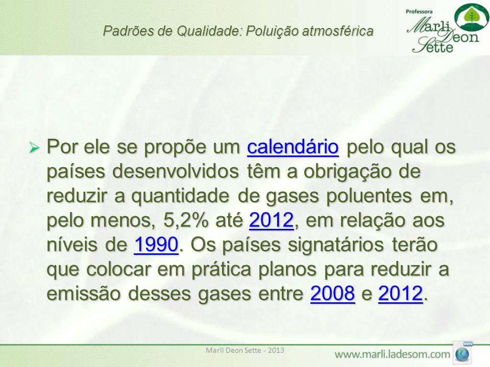 Marli Deon Sette - 2013 Padrões de Qualidade: Poluição atmosférica  Por ele se propõe um calendário pelo qual os países desenvolvidos têm a obrigação