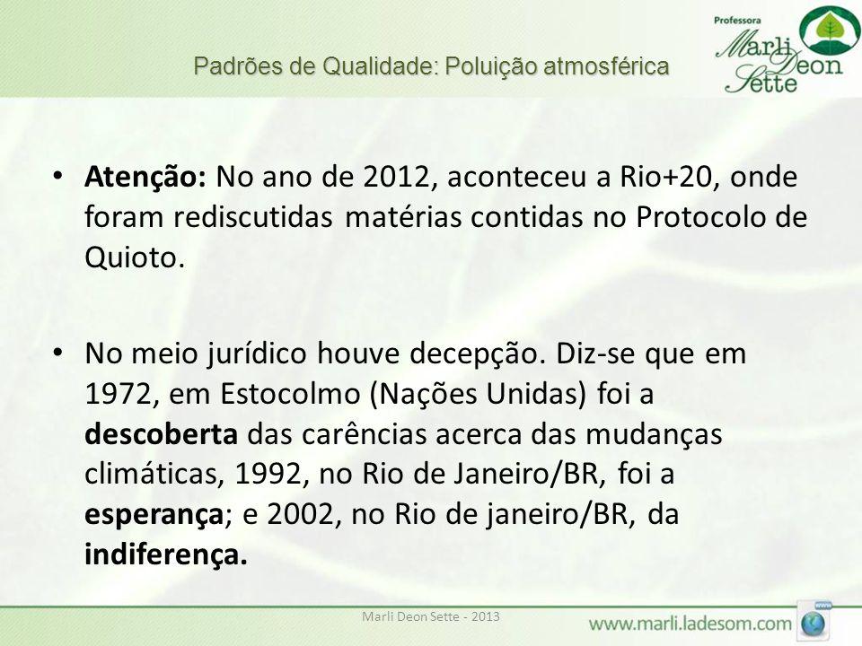 Padrões de Qualidade: Poluição atmosférica Atenção: No ano de 2012, aconteceu a Rio+20, onde foram rediscutidas matérias contidas no Protocolo de Quio