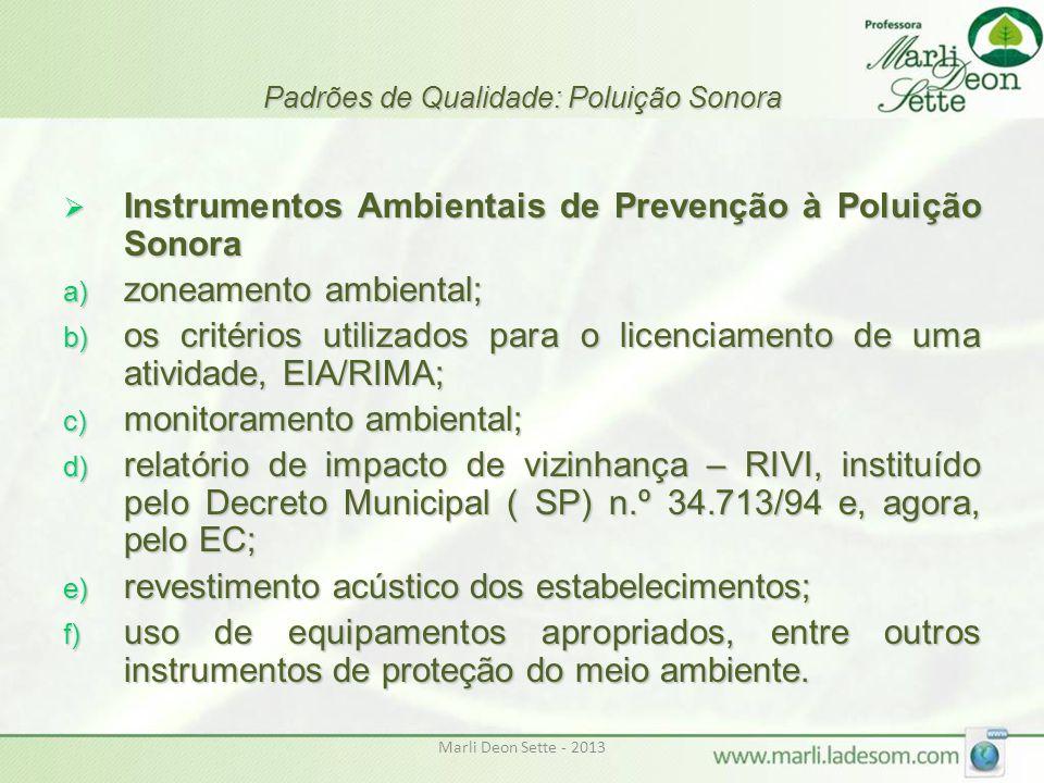Marli Deon Sette - 2013 Padrões de Qualidade: Poluição Sonora  Instrumentos Ambientais de Prevenção à Poluição Sonora a) zoneamento ambiental; b) os