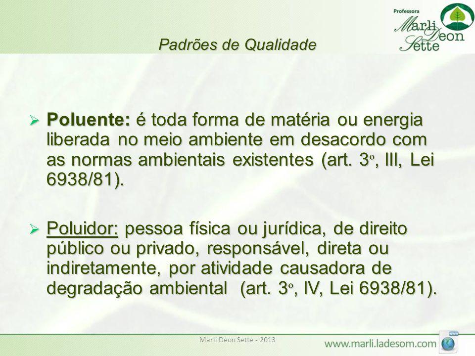 Marli Deon Sette - 2013 Padrões de Qualidade  Poluente: é toda forma de matéria ou energia liberada no meio ambiente em desacordo com as normas ambie