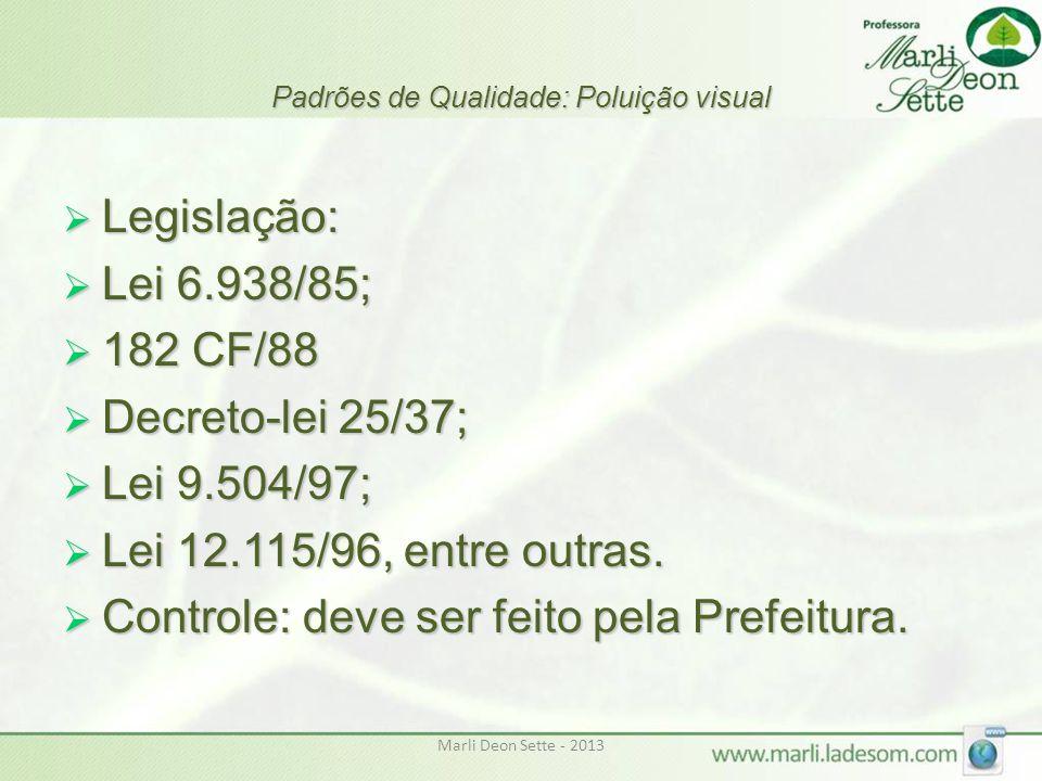 Marli Deon Sette - 2013 Padrões de Qualidade: Poluição visual  Legislação:  Lei 6.938/85;  182 CF/88  Decreto-lei 25/37;  Lei 9.504/97;  Lei 12.