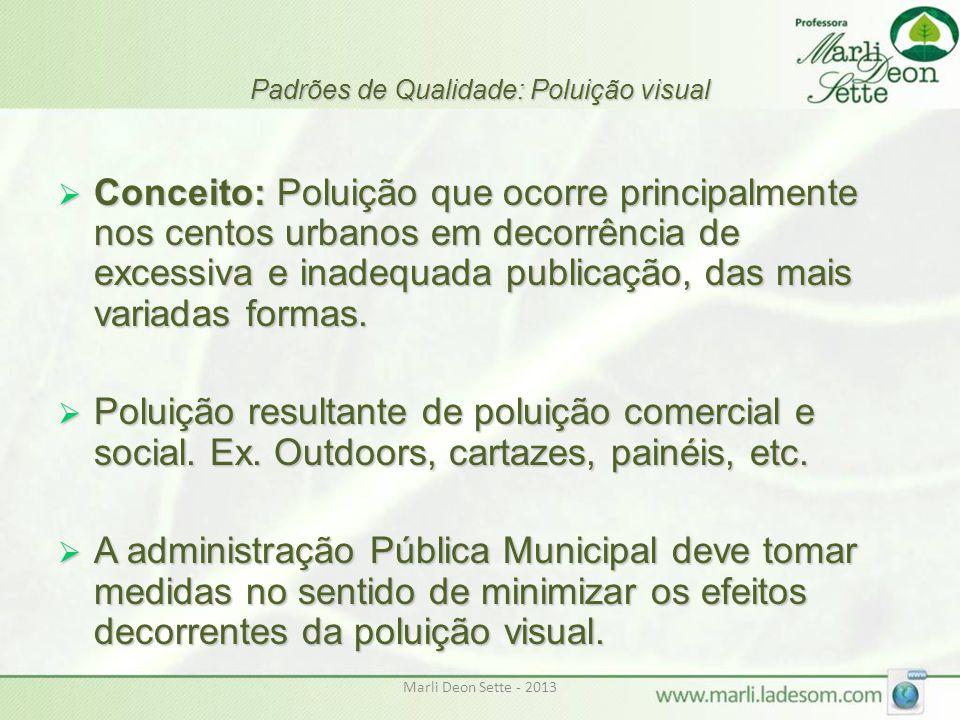 Marli Deon Sette - 2013 Padrões de Qualidade: Poluição visual  Conceito: Poluição que ocorre principalmente nos centos urbanos em decorrência de exce