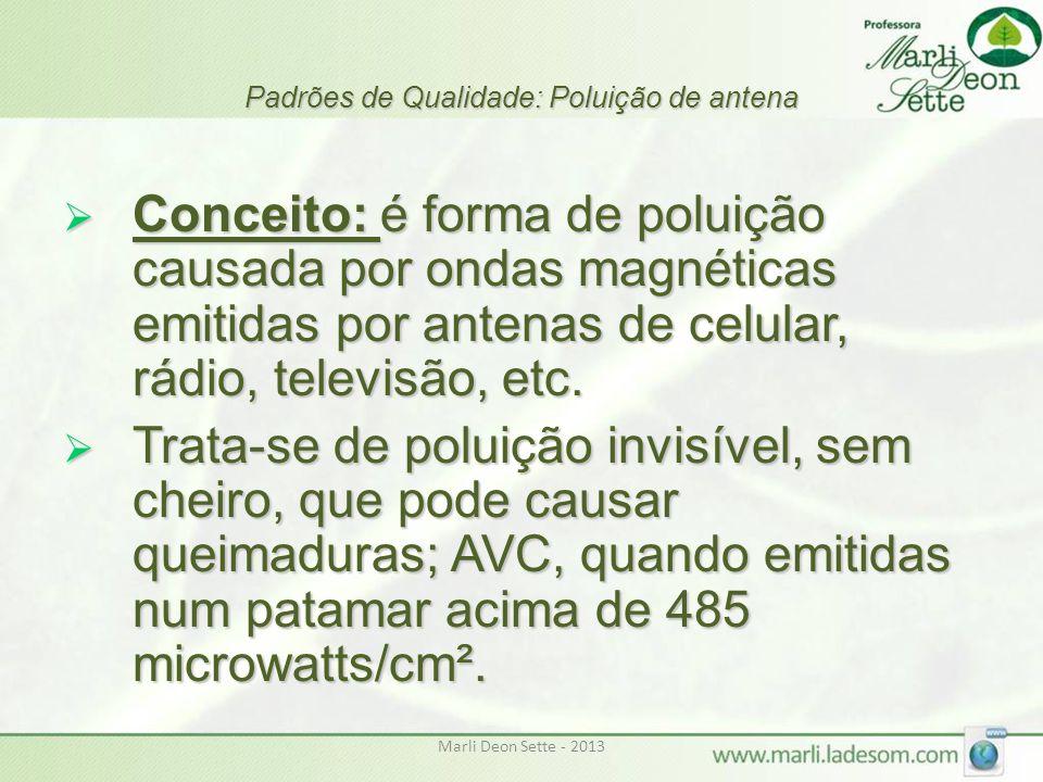 Marli Deon Sette - 2013 Padrões de Qualidade: Poluição de antena  Conceito: é forma de poluição causada por ondas magnéticas emitidas por antenas de