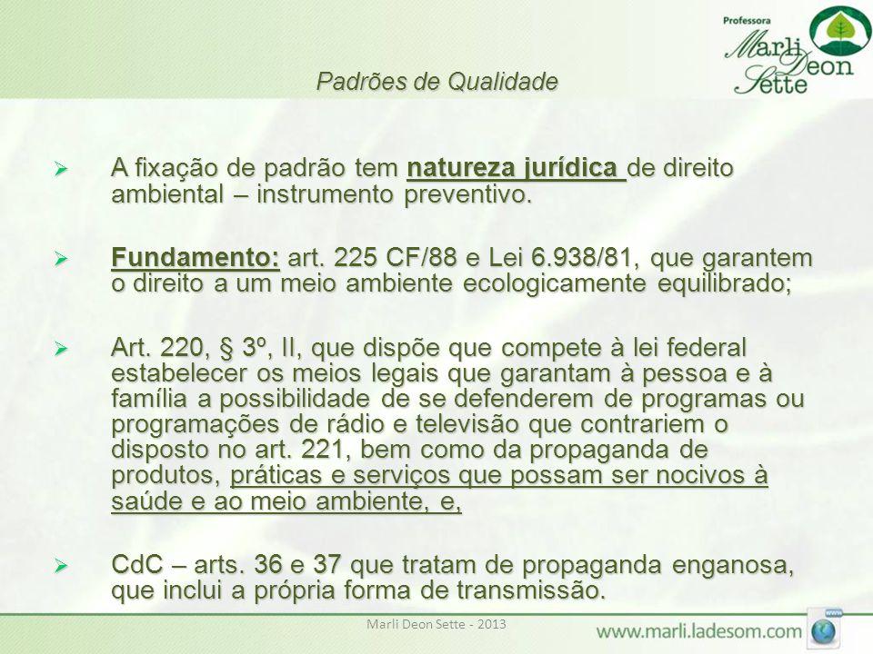 Marli Deon Sette - 2013 Padrões de Qualidade  A fixação de padrão tem natureza jurídica de direito ambiental – instrumento preventivo.  Fundamento: