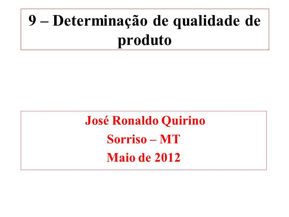 9 – Determinação de qualidade de produto José Ronaldo Quirino Sorriso – MT Maio de 2012