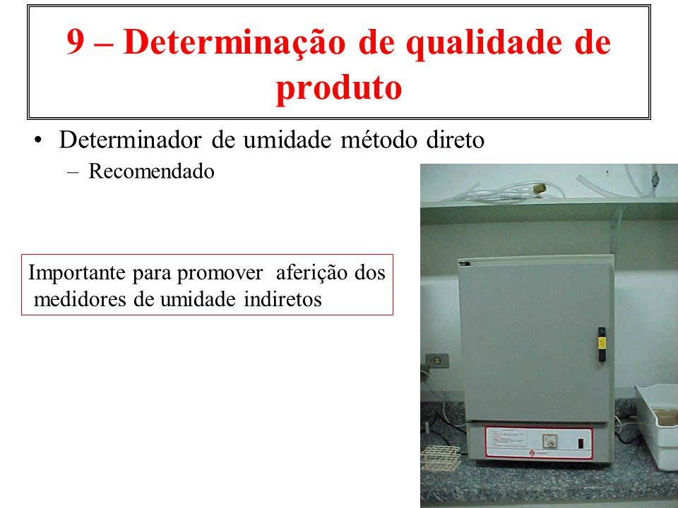 9 – Determinação de qualidade de produto Determinador de umidade método direto –Recomendado Importante para promover aferição dos medidores de umidade