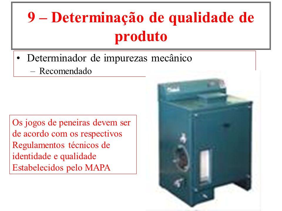 9 – Determinação de qualidade de produto Determinador de impurezas mecânico –Recomendado Os jogos de peneiras devem ser de acordo com os respectivos R