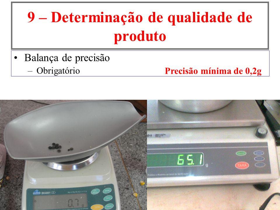 9 – Determinação de qualidade de produto Balança de precisão –Obrigatório Precisão mínima de 0,2g