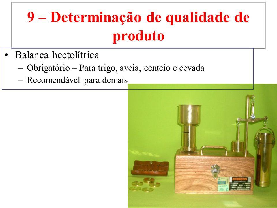 9 – Determinação de qualidade de produto Balança hectolítrica –Obrigatório – Para trigo, aveia, centeio e cevada –Recomendável para demais