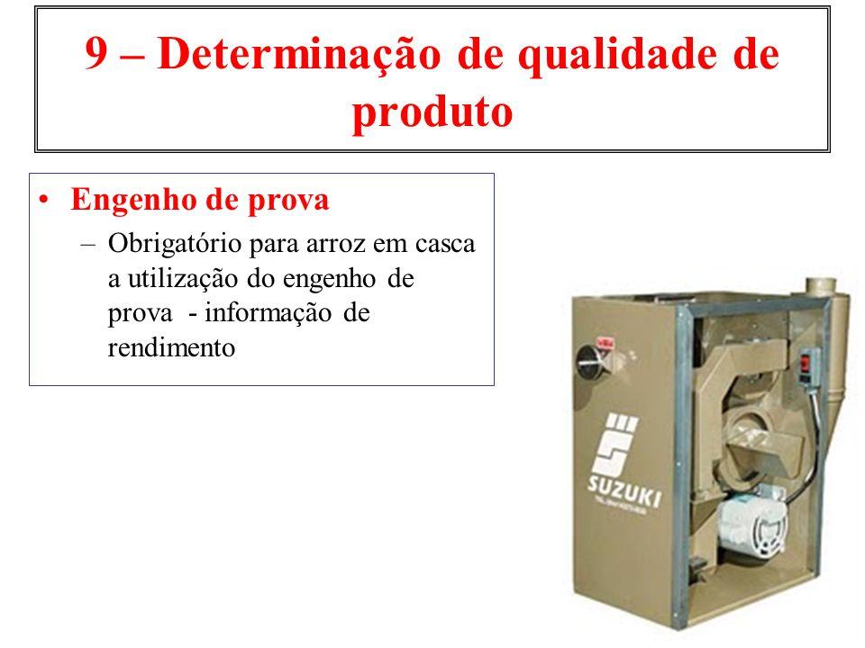 9 – Determinação de qualidade de produto Engenho de prova –Obrigatório para arroz em casca a utilização do engenho de prova - informação de rendimento