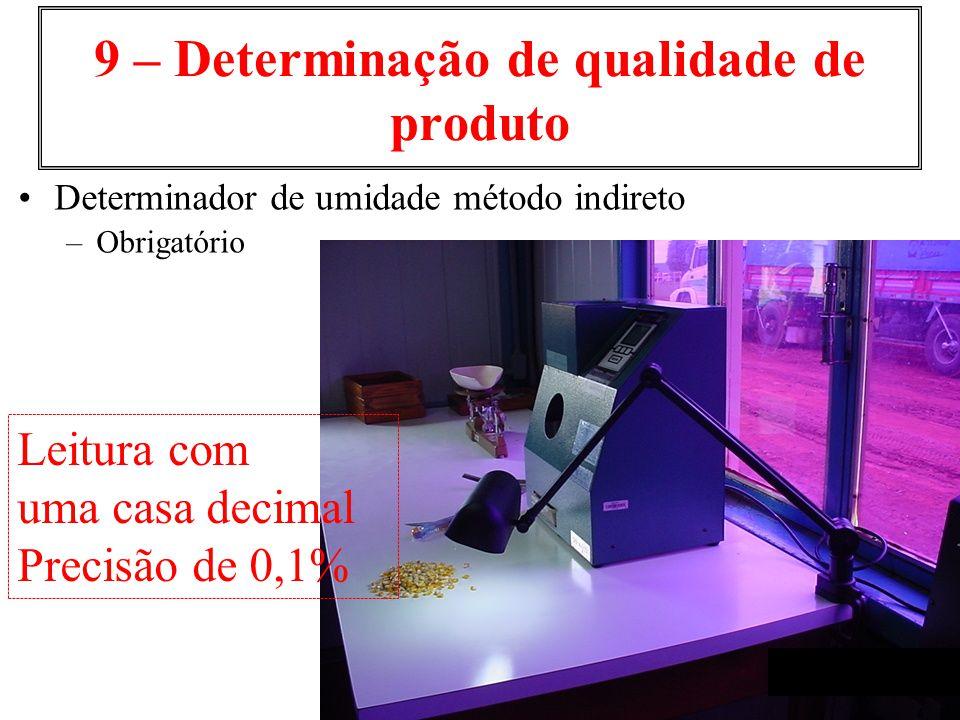 9 – Determinação de qualidade de produto Determinador de umidade método indireto –Obrigatório Leitura com uma casa decimal Precisão de 0,1%