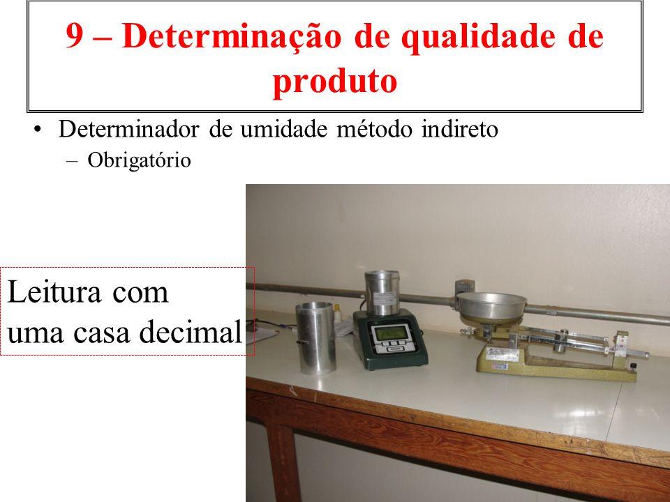 9 – Determinação de qualidade de produto Determinador de umidade método indireto –Obrigatório Leitura com uma casa decimal