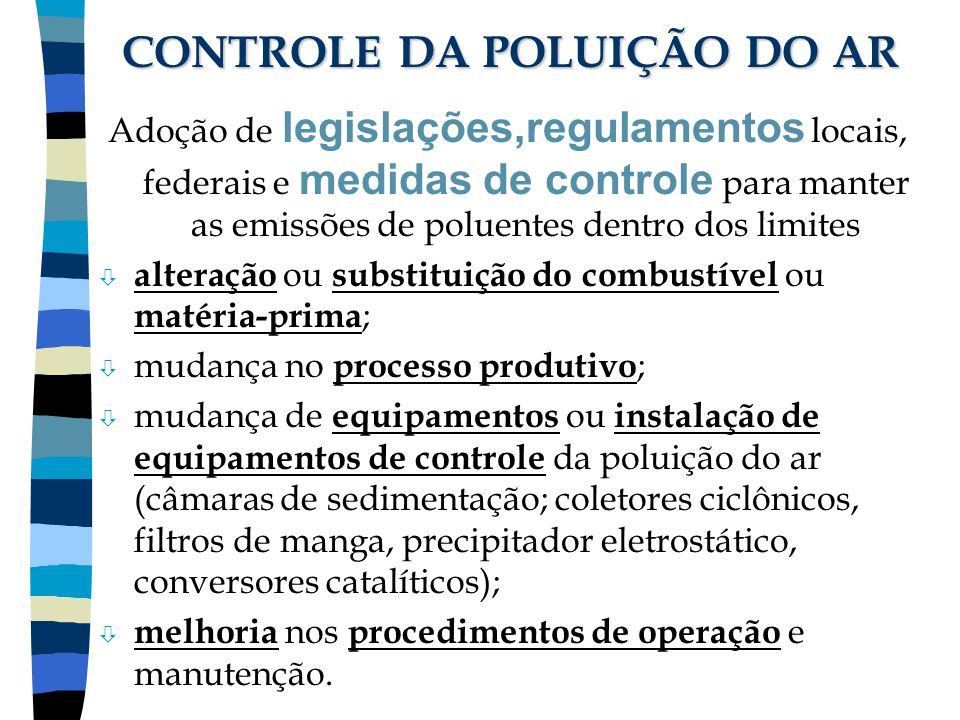 CONTROLE DA POLUIÇÃO DO AR Adoção de legislações,regulamentos locais, federais e medidas de controle para manter as emissões de poluentes dentro dos l