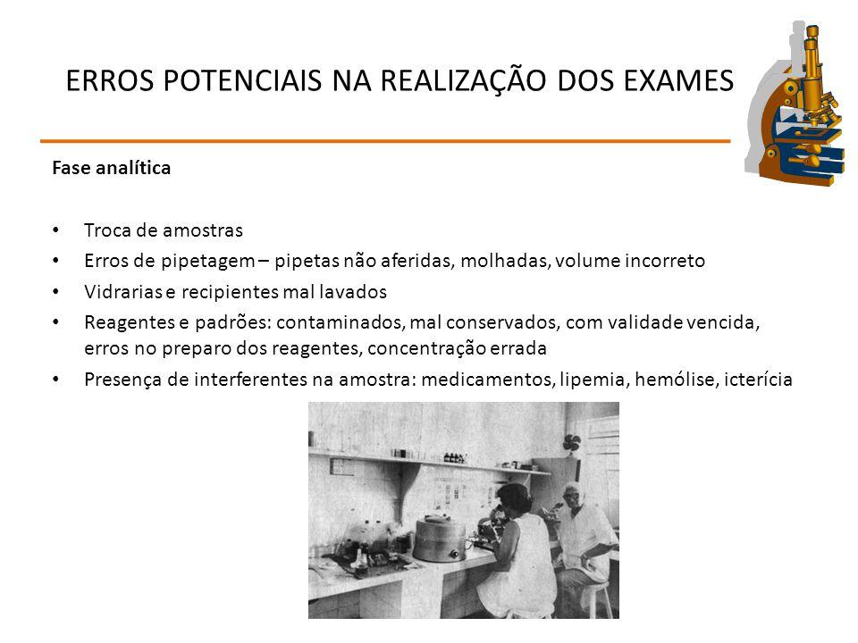 ERROS POTENCIAIS NA REALIZAÇÃO DOS EXAMES Equipamento → não calibrados, → erros no protocolo de automação, → cubetas arranhadas, → com bolhas de ar, → contaminados com outros reagentes, → comprimento de onda incorreto.