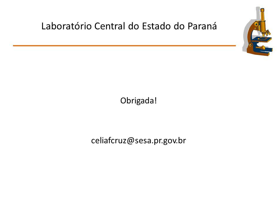 Laboratório Central do Estado do Paraná Obrigada! celiafcruz@sesa.pr.gov.br
