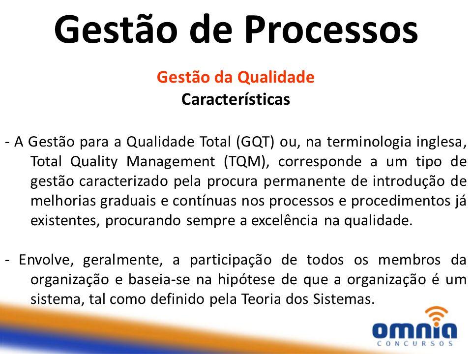 Gestão da Qualidade Características - A Gestão para a Qualidade Total (GQT) ou, na terminologia inglesa, Total Quality Management (TQM), corresponde a