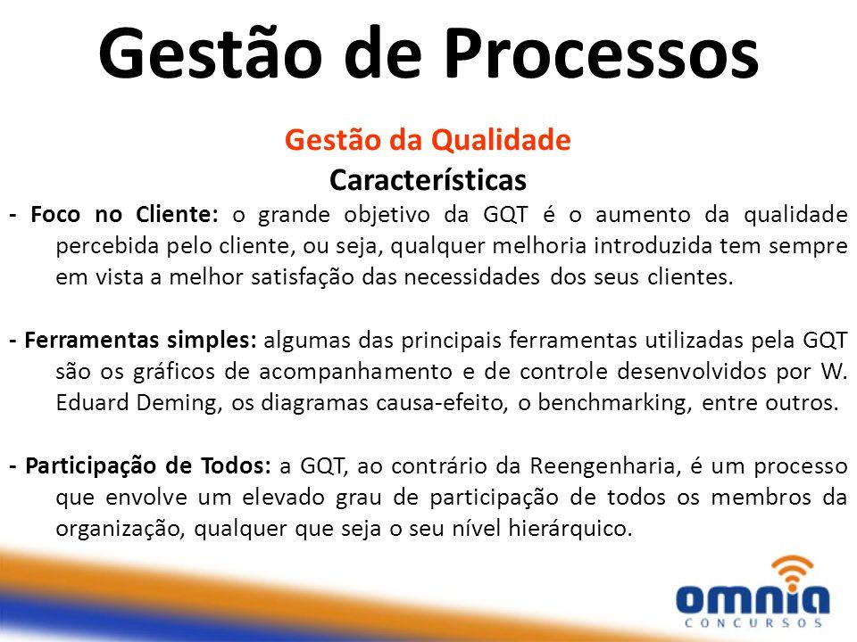 Gestão da Qualidade Características - Foco no Cliente: o grande objetivo da GQT é o aumento da qualidade percebida pelo cliente, ou seja, qualquer mel
