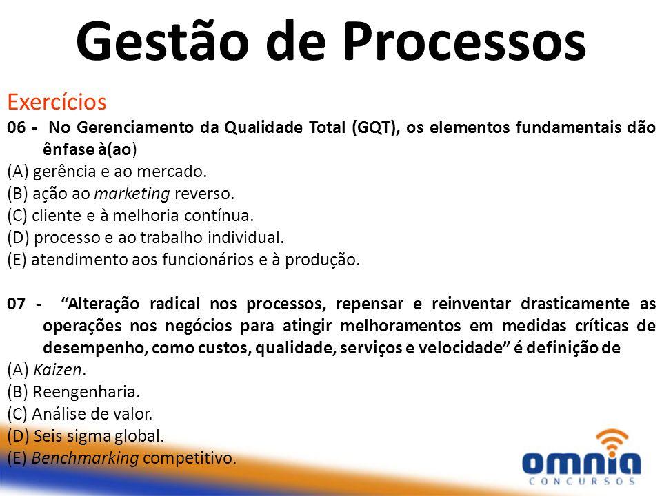 Exercícios 06 - No Gerenciamento da Qualidade Total (GQT), os elementos fundamentais dão ênfase à(ao) (A) gerência e ao mercado. (B) ação ao marketing