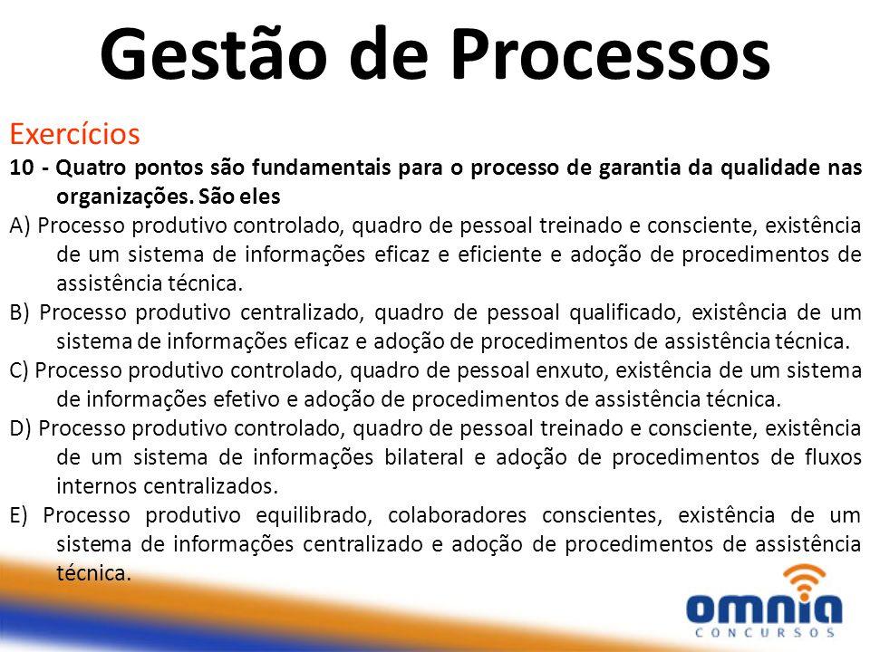 Exercícios 10 - Quatro pontos são fundamentais para o processo de garantia da qualidade nas organizações. São eles A) Processo produtivo controlado, q
