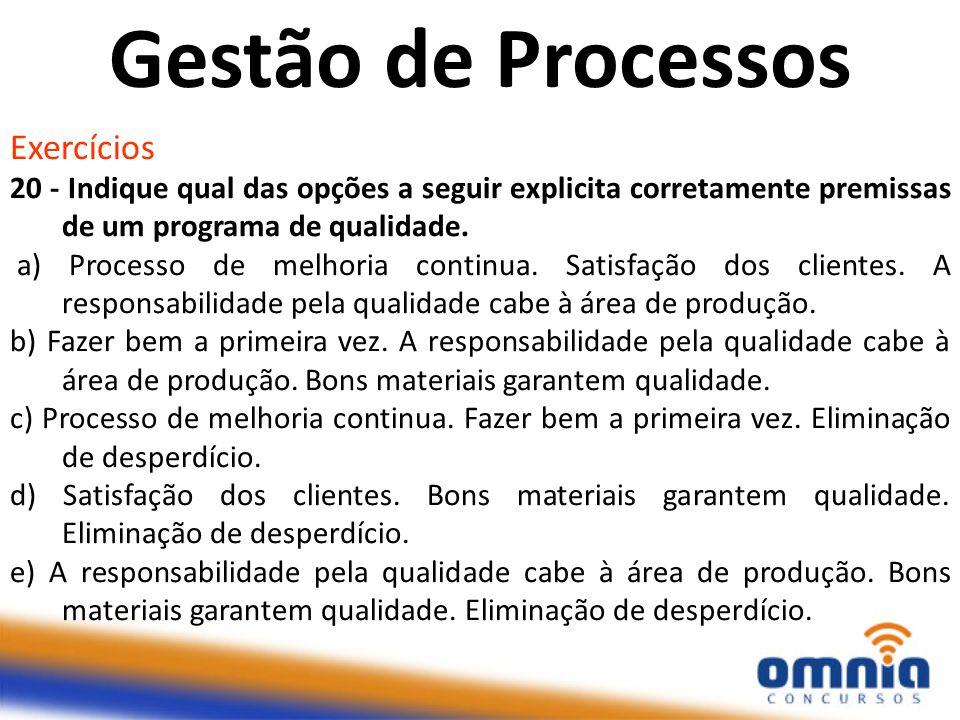 Exercícios 20 - Indique qual das opções a seguir explicita corretamente premissas de um programa de qualidade. a) Processo de melhoria continua. Satis