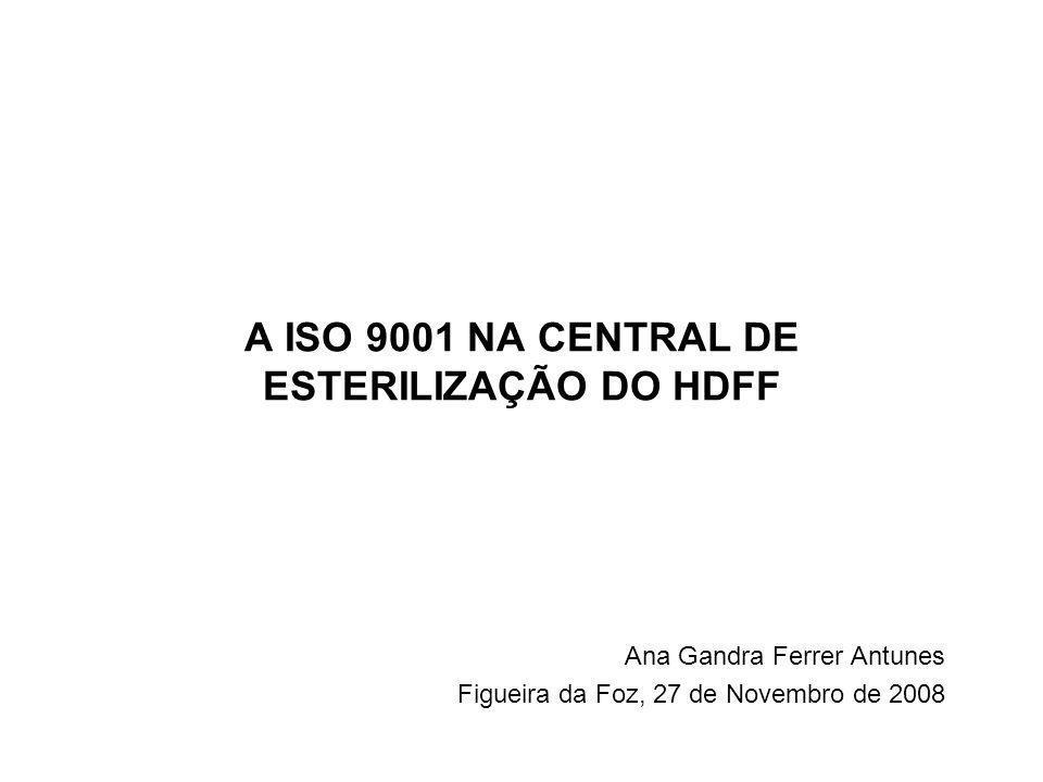 A ISO 9001 NA CENTRAL DE ESTERILIZAÇÃO DO HDFF Ana Gandra Ferrer Antunes Figueira da Foz, 27 de Novembro de 2008