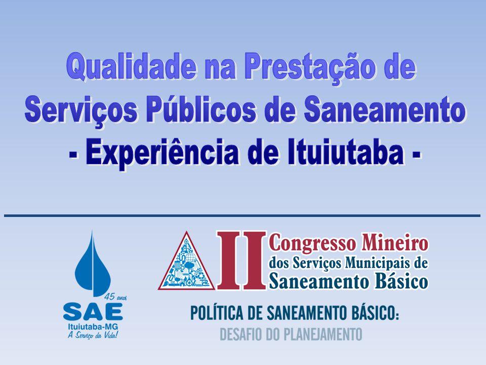 Contribuição com a sociedade QUALIDADE Serviços com eficácia e eficiência Satisfação dos clientes (razão de ser) Tarifas acessíveis Qualidade na SAE