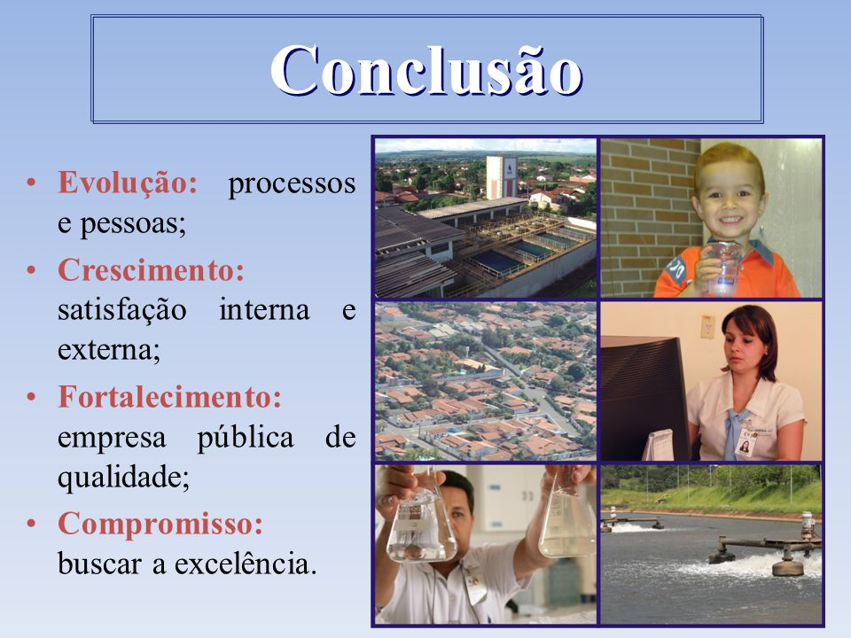 Evolução: processos e pessoas; Crescimento: satisfação interna e externa; Fortalecimento: empresa pública de qualidade; Compromisso: buscar a excelênc