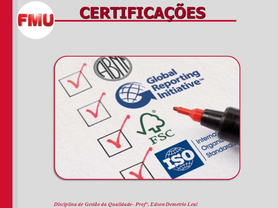 Disciplina de Gestão da Qualidade– Prof°. Edson Demetrio Leal CERTIFICAÇÕES.
