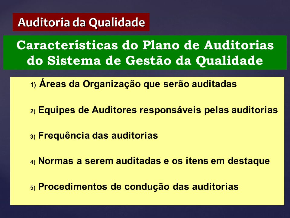 Características do Plano de Auditorias do Sistema de Gestão da Qualidade Auditoria da Qualidade 1) Áreas da Organização que serão auditadas 2) Equipes