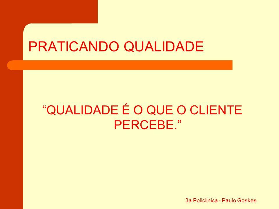 """3a Policlinica - Paulo Goskes PRATICANDO QUALIDADE """"QUALIDADE É O QUE O CLIENTE PERCEBE."""""""