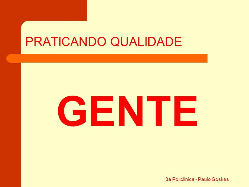 3a Policlinica - Paulo Goskes PRATICANDO QUALIDADE GENTE