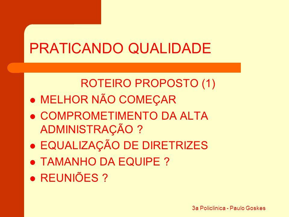 3a Policlinica - Paulo Goskes PRATICANDO QUALIDADE ROTEIRO PROPOSTO (1) MELHOR NÃO COMEÇAR COMPROMETIMENTO DA ALTA ADMINISTRAÇÃO ? EQUALIZAÇÃO DE DIRE