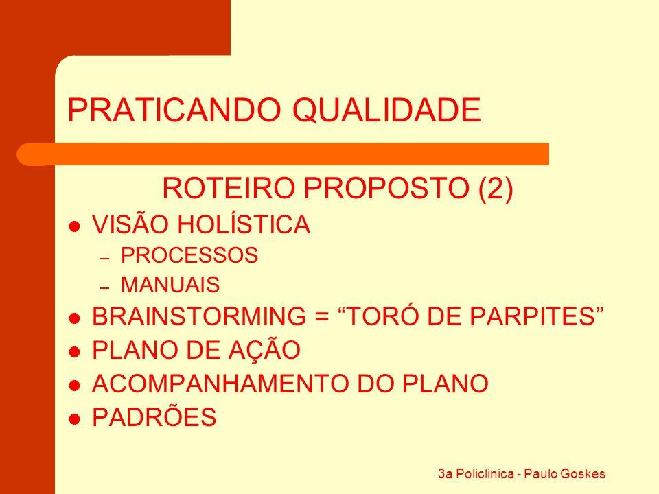 """3a Policlinica - Paulo Goskes PRATICANDO QUALIDADE ROTEIRO PROPOSTO (2) VISÃO HOLÍSTICA – PROCESSOS – MANUAIS BRAINSTORMING = """"TORÓ DE PARPITES"""" PLANO"""