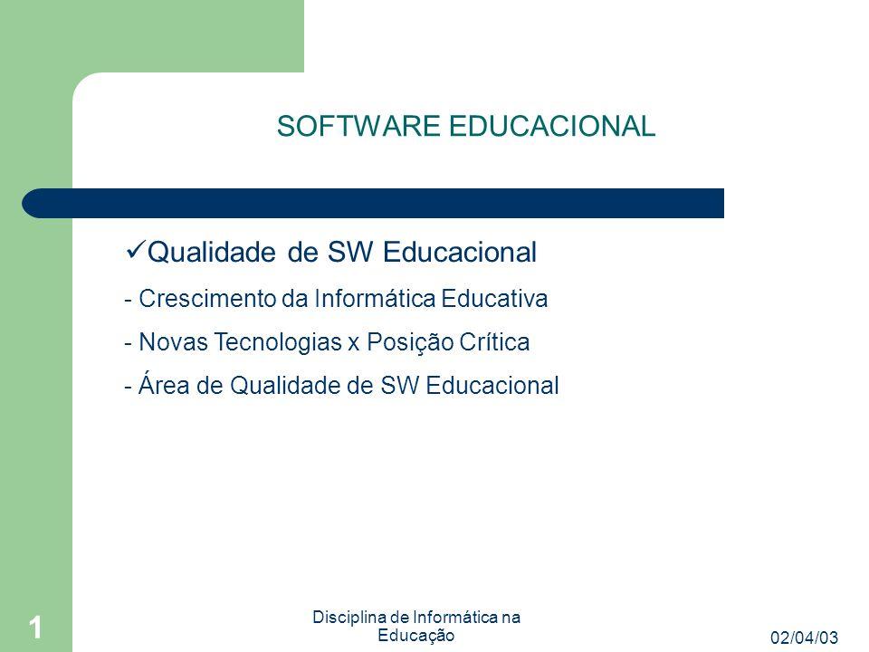 02/04/03 Disciplina de Informática na Educação 1 SOFTWARE EDUCACIONAL É importante uma grande interação com o usuário ( árbitro ).