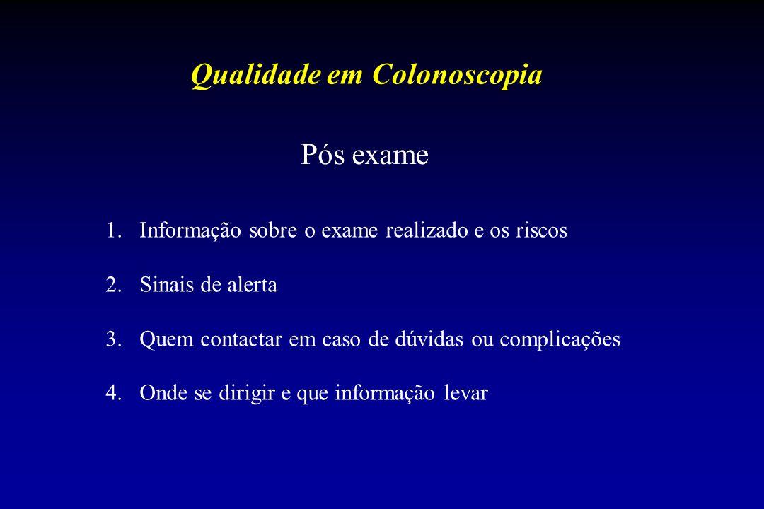 Qualidade em Colonoscopia Pós exame 1.Informação sobre o exame realizado e os riscos 2.Sinais de alerta 3.Quem contactar em caso de dúvidas ou complicações 4.Onde se dirigir e que informação levar