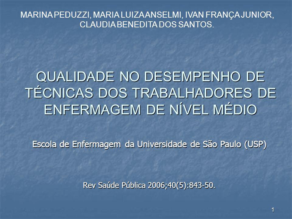 1 QUALIDADE NO DESEMPENHO DE TÉCNICAS DOS TRABALHADORES DE ENFERMAGEM DE NÍVEL MÉDIO Rev Saúde Pública 2006;40(5):843-50.