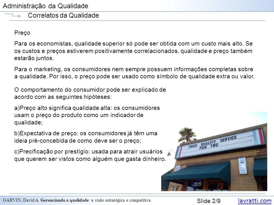 lavratti.com Slide 3/9 Administração da Qualidade Correlatos da Qualidade Propaganda Os atributos dos bens de busca podem ser determinados antes da compra.