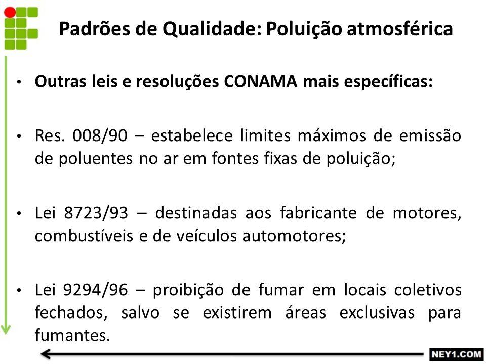 Outras leis e resoluções CONAMA mais específicas: Res. 008/90 – estabelece limites máximos de emissão de poluentes no ar em fontes fixas de poluição;