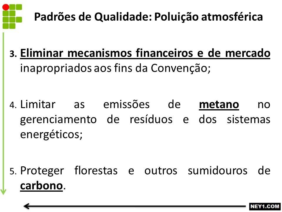 3. Eliminar mecanismos financeiros e de mercado inapropriados aos fins da Convenção; 4. Limitar as emissões de metano no gerenciamento de resíduos e d