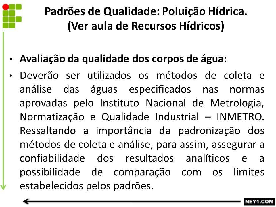 Avaliação da qualidade dos corpos de água: Deverão ser utilizados os métodos de coleta e análise das águas especificados nas normas aprovadas pelo Ins