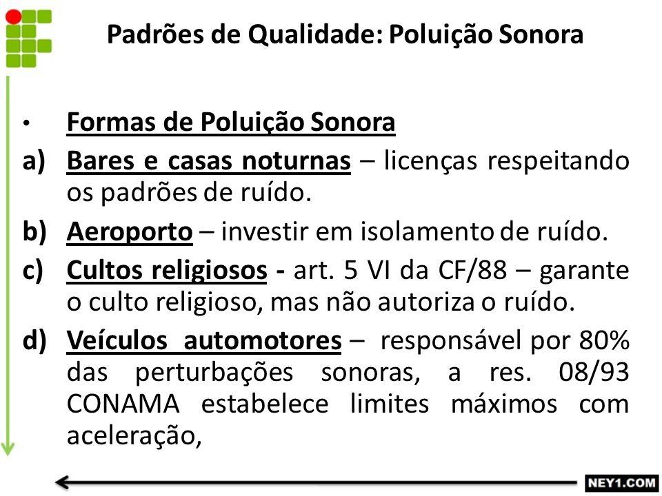 Formas de Poluição Sonora a) Bares e casas noturnas – licenças respeitando os padrões de ruído. b) Aeroporto – investir em isolamento de ruído. c) Cul