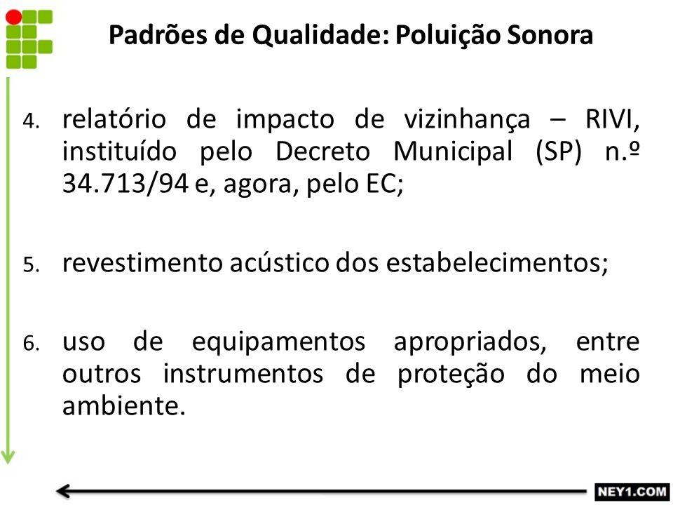 4. relatório de impacto de vizinhança – RIVI, instituído pelo Decreto Municipal (SP) n.º 34.713/94 e, agora, pelo EC; 5. revestimento acústico dos est