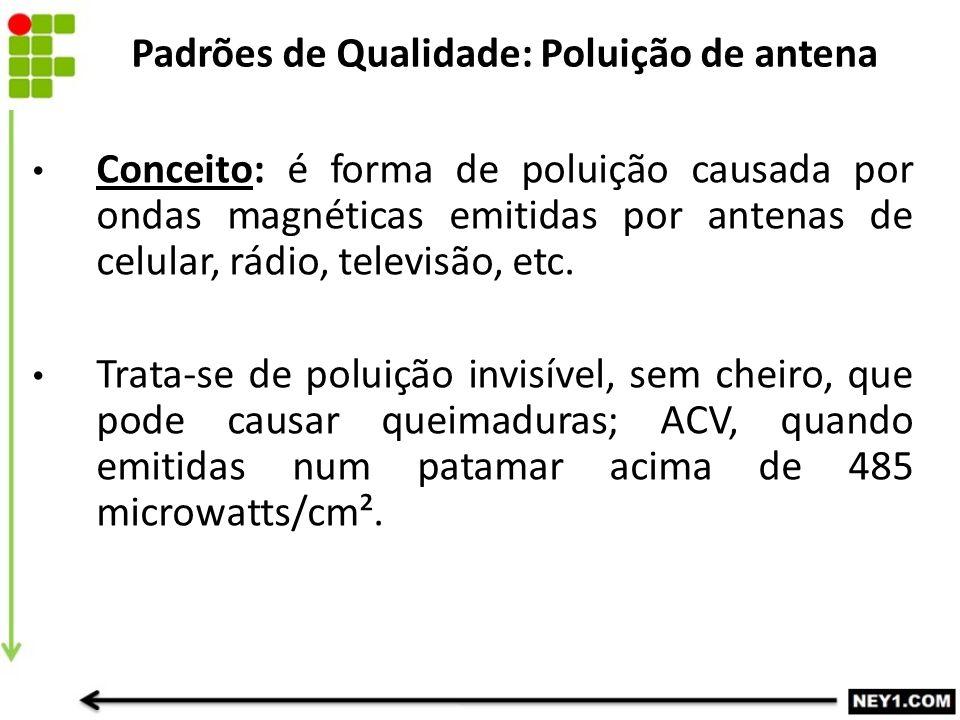 Padrões de Qualidade: Poluição de antena Conceito: é forma de poluição causada por ondas magnéticas emitidas por antenas de celular, rádio, televisão,