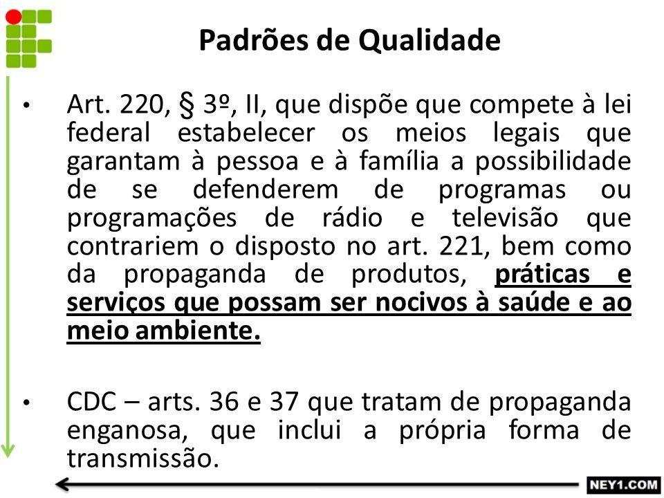 Art. 220, § 3º, II, que dispõe que compete à lei federal estabelecer os meios legais que garantam à pessoa e à família a possibilidade de se defendere