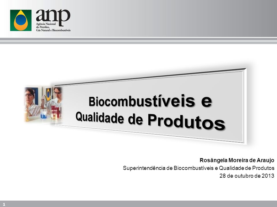 1 Rosângela Moreira de Araujo Superintendência de Biocombustíveis e Qualidade de Produtos 28 de outubro de 2013