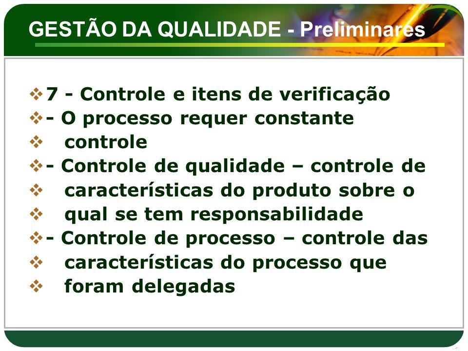 GESTÃO DA QUALIDADE - Preliminares  7 - Controle e itens de verificação  - O processo requer constante  controle  - Controle de qualidade – contro