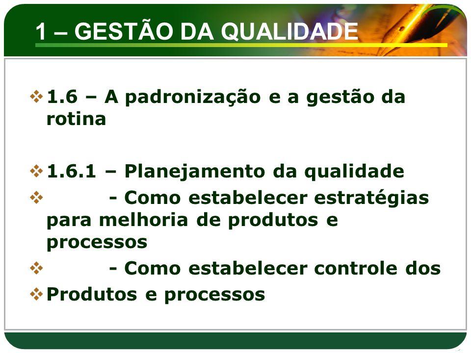 1 – GESTÃO DA QUALIDADE  1.6 – A padronização e a gestão da rotina  1.6.1 – Planejamento da qualidade  - Como estabelecer estratégias para melhoria
