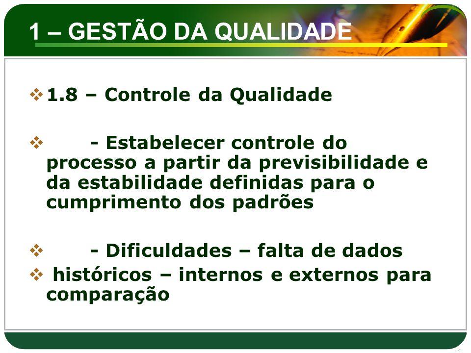 1 – GESTÃO DA QUALIDADE  1.8 – Controle da Qualidade  - Estabelecer controle do processo a partir da previsibilidade e da estabilidade definidas par